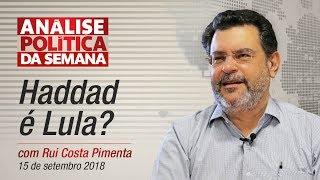 Haddad é Lula? - Análise Política da Semana | 15/09/18