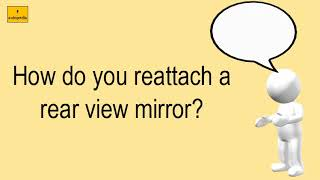 How Do You Reattach A Rear View Mirror?