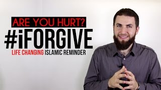 Are You Hurt? #iForgive ? Life Changing Islamic Reminder