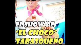 El Choco Tabasque�o Show 1