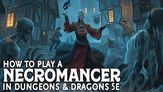 How to Play a Necromancer in Dungeons and Dragons 5e