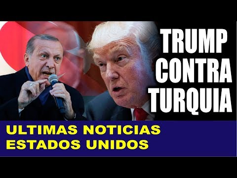 Ultimas noticias EEUU, TRUMP RUPTURA CON TURQUIA 12/08/2018