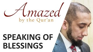 Amazed by the Quran with Nouman Ali Khan: Speaking of Blessings