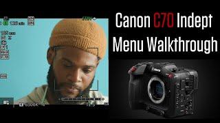 Canon C70  Indept Menu Walkthrough.