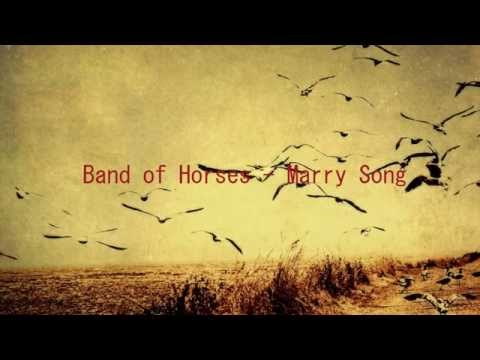 Band Of Horses - Marry Song