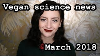 The Scientific Vegan Monthly Roundup: Vegan Science News from March 2018
