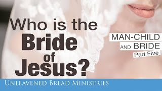 What Does It Mean to Be the Bride of Jesus? Man-Child Bride Part 5  -  David Eells, UBM
