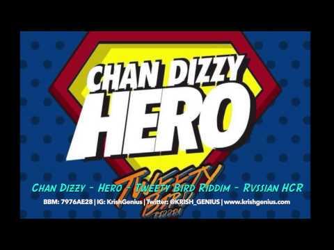 Chan Dizzy - Hero [tweety Bird Riddim] August 2014   Reggae, Dancehall, Bashment