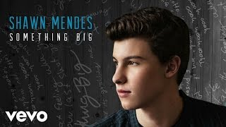 Download Lagu Shawn Mendes - Something Big (Audio) Gratis STAFABAND