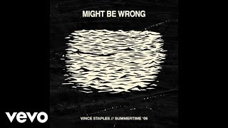 Vince Staples - Might Be Wrong (Audio) ft. Haneef Talib aka GeNNo, eeeeeeee