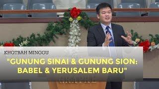 Kebaktian Minggu Pagi: GUNUNG SINAI & GUNUNG SION: BABEL & YERUSALEM BARU - Dr. Steven Liauw