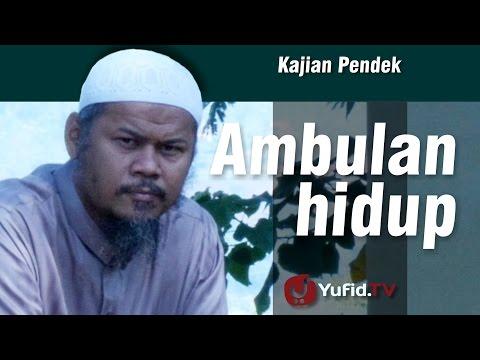 Kajian Pendek : Ambulan Hidup - Ustadz Indra Abu Umar