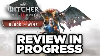 The Witcher 3: Wild Hunt: Blood and Wine - Review in Progress