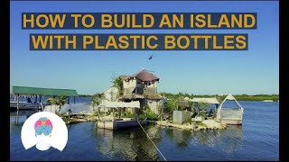 Man Lives on his Own Plastic Bottles Island - Richart Sowa | Architecture @ZIYAD