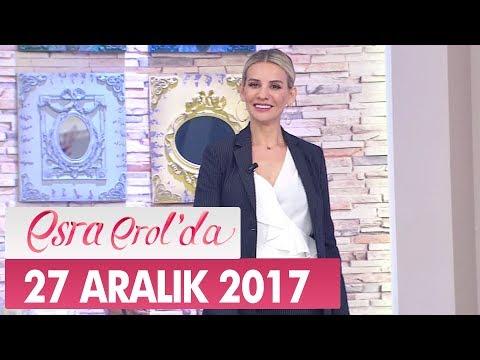Esra Erol'da 27 Aralık 2017 Çarşamba - Tek Parça