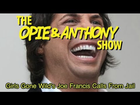 Opie & Anthony: Girls Gone Wild's Joe Francis Calls From Jail (12/04/07)