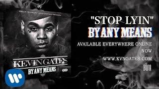 download lagu Kevin Gates - Stop Lyin gratis