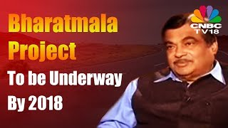 Nitin Gadkari | Phase 1 of Bharatmala Project to be Underway by 2018 | Highway To Growth | CNBC TV18