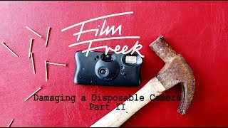 DAMAGING A DISPOSABLE CAMERA! PART 2 | HOW TO GET LIGHT LEAKS