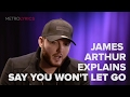 James Arthur 'Say You Won't Let Go' Lyrics Meaning