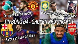 Tin bóng đá|Chuyển nhượng 23/07|De Gea muốn làm thủ quân MU, Xong! Bale về với đại gia TQ #tinMU