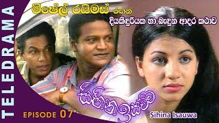 Sihina Isauwa - Episode 07