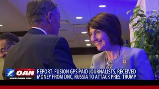 Fusion GPS Paid Journalists, Received Money From DNC, Russia to Attack Pres. Trump