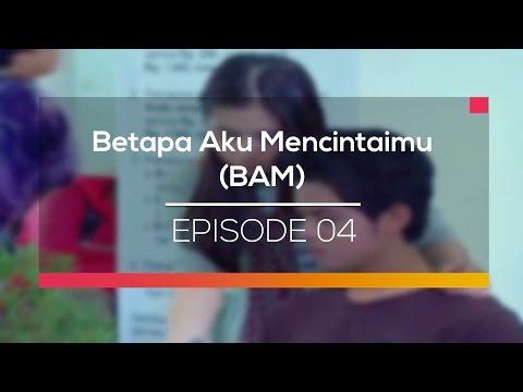 Betapa Aku Mencintaimu (BAM) - Episode 04
