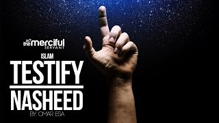 Testify (Islam) – Exclusive Nasheed By: Omar Esa