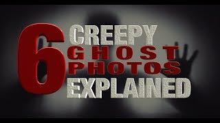 6 Creepy Ghost Photos Explained