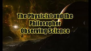 The Physicist and Philosopher   Observing Science