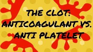 The Clot: Anti Coagulant vs. Anti Platelet Overview for Nurses