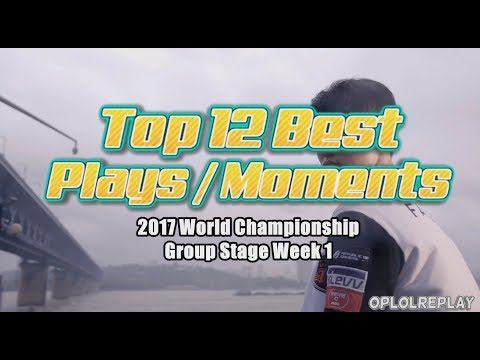 Top 12 Best Plays/Moments - 2017 World Championship Group Stage Week 1