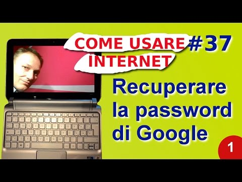 Come usare internet - 37 Recuperare la password di Google, Gmail, YouTube