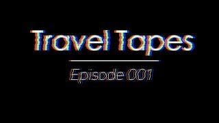 Travel Tapes | Episode 001