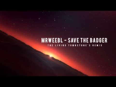 MrWeebl  -  Save The Badger (The Living Tombstone's Remix) - Smashpipe Music Video