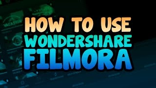 How To: Use Wondershare Filmora [Video Editor]