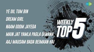 Weekly Top 5 | Ye Dil Tum | Leke Pehla Pehla | Naam Goom Jayega | Main Jat Yamla | Aaj Mausam Bada
