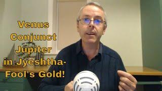 Venus Conjunct Jupiter In Jyeshtha 15th 26th Jan 2019 Fool 39 S Gold