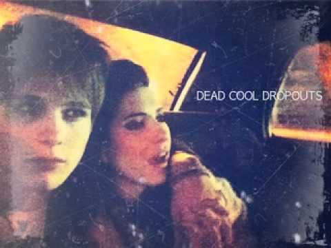 Dead Cool Dropouts - Green Eyes Make Me Blue