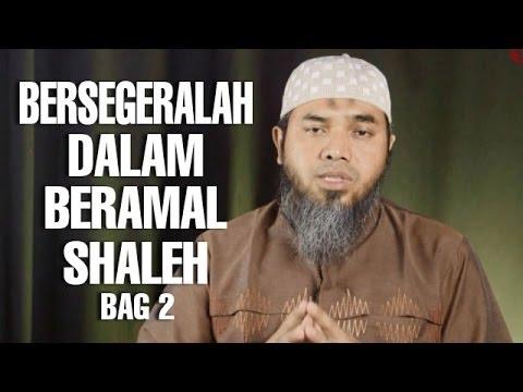 Serial Wasiat Nabi (14): Bersegeralah Dalam Beramal Sholeh Bag 2 - Ustadz Afifi Abdul Wadud