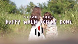 FIRJISSIE x AIARLIN - HAPPY WHEN YOU'RE GONE
