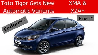Tata Tigor Gets New Automatic Variants XMA & XZA+ Price Features Explained in detail