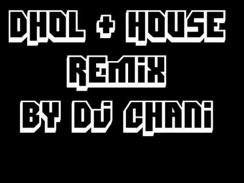 Punjabi Dhol and house remix music by dj chnni 2013