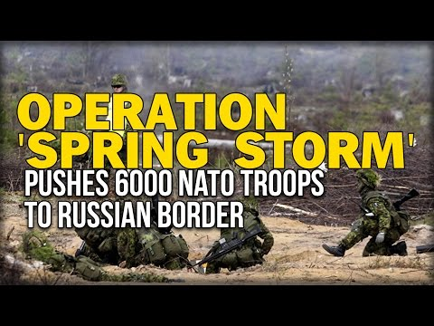 OPERATION 'SPRING STORM' PUSHES 6000 NATO TROOPS TO RUSSIAN BORDER