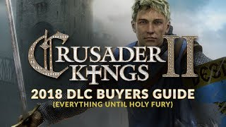 Crusader Kings 2 DLC Buyers Guide - What DLC to buy for CK 2 (Everything Until Holy Fury | 2018)