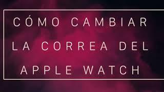 Cómo cambiar la correa del Apple Watch. FÁCIL