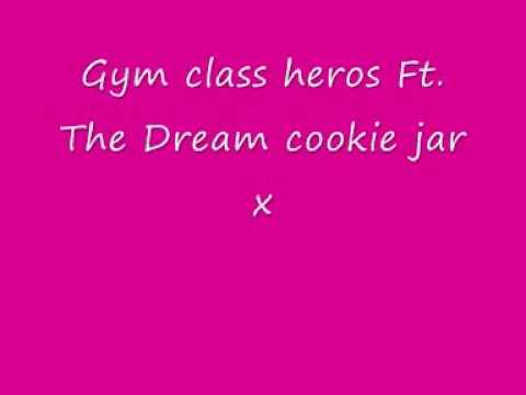 Gym class heros ft. The Dream Cookie jar