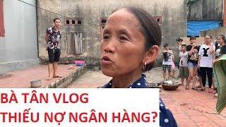 Bà Tân Vlog gia cảnh cơ cực, nợ ngân hàng vẫn chưa trả xong!!!