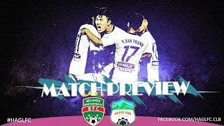 Match Preview | Chặng cuối V-League 2018: Hoàng Anh Gia Lai và B. Bình Dương | HAGL Media